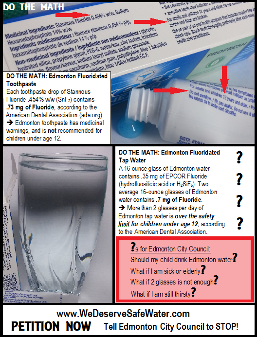 We Deserve Safe Water - Edmonton, Alberta Say No Fluoride!  Do the fluoride math on toothpaste vs. fluoride water
